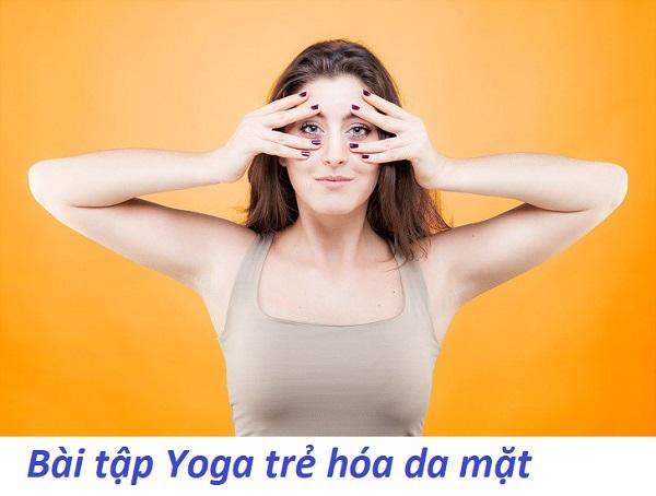 bài tập yoga trẻ hóa da mặt, yoga mặt chống nhăn, tập yoga cho mặt thon gọn, tập yoga trẻ hóa da mặt, tập yoga cho mặt đầy đặn