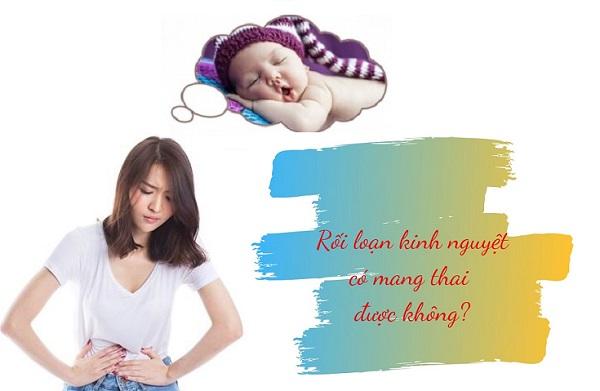 bị rối loạn kinh nguyệt có thai được không, rối loạn kinh nguyệt có mang thai được không, rối loạn kinh nguyệt có thai không, rối loạn kinh nguyệt có thể có thai không