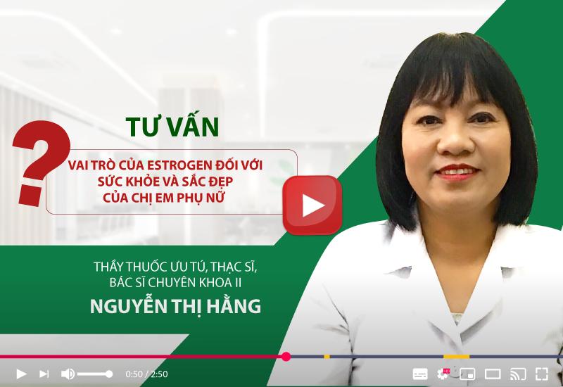 Ths, Bác Sĩ Nguyễn Thị Hằng nói về Estrogen là gì? Ảnh hưởng nghiêm trọng Estrogen đến phụ nữ