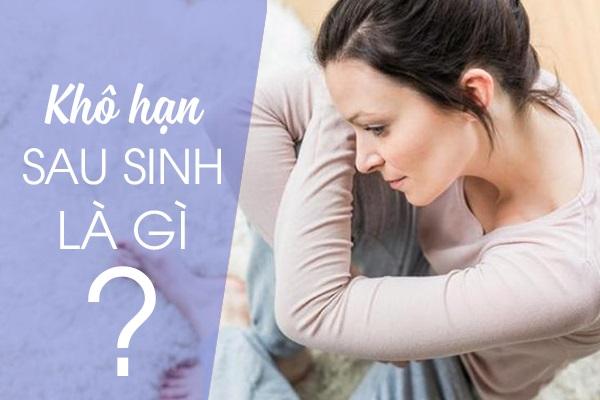 Khô hạn sau sinh là gì? Phụ nữ bị khô hạn sau sinh cải thiện bằng cách nào?