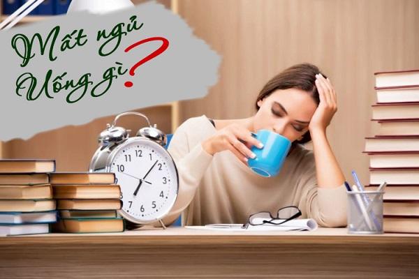 BẬT MÍ SỐC: Mất ngủ uống gì để cải thiện giấc ngủ hiệu quả?