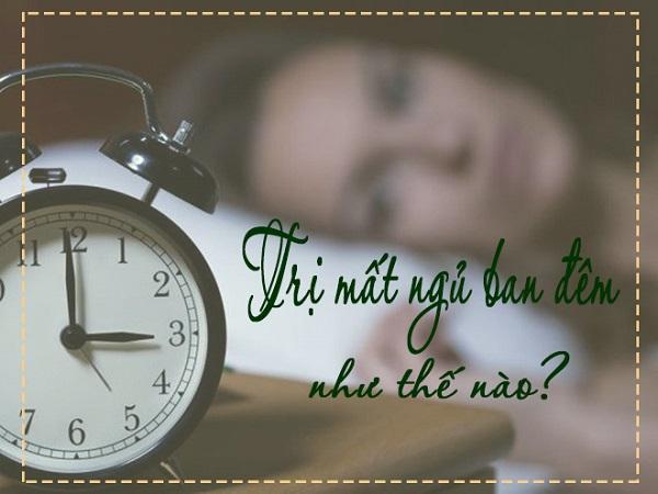 Cách trị mất ngủ ban đêm hiệu quả và nguyên nhân không ngờ dẫn đến mất ngủ
